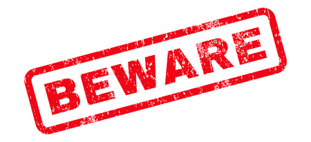 beware: Beware Text rubber seal stamp watermark. Caption inside rectangular shape with grunge design and dust texture. Slanted glyph red ink emblem on a white background.