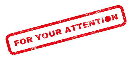 For Your Attention text rubber seal stamp watermark. Caption inside rectangular banner with grunge design and dirty texture. Slanted vector red ink sign on a white background.