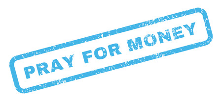 inquire: Pray For Money text rubber seal stamp watermark. Caption inside rectangular shape with grunge design and dirty texture. Slanted vector blue ink emblem on a white background.