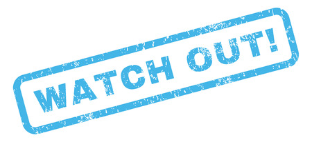 watch out: Watch Out! text rubber seal stamp watermark. Tag inside rectangular shape with grunge design and scratched texture. Slanted glyph blue ink sign on a white background. Stock Photo