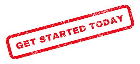 Get Started Today Texte filigrane de timbre de joint en caoutchouc. Légende à l'intérieur d'une bannière rectangulaire avec un design grunge et une texture impure. Signe de vecteur rouge oblique sur fond blanc.