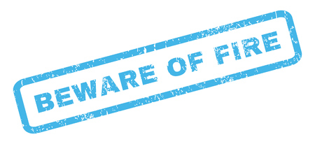 beware: Beware Of Fire text rubber seal stamp watermark. Caption inside rectangular banner with grunge design and dirty texture. Slanted glyph blue ink emblem on a white background.