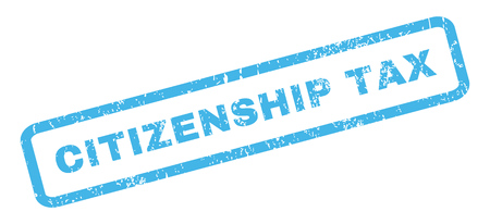 citizenship: Citizenship Tax text rubber seal stamp watermark. Tag inside rectangular banner with grunge design and dust texture. Slanted glyph blue ink emblem on a white background. Stock Photo