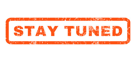 tuned: Stay Tuned text rubber seal stamp watermark. Tag inside rounded rectangular banner with grunge design and unclean texture. Horizontal vector orange ink sign on a white background. Illustration