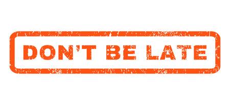 llegar tarde: No sea atrasado caucho texto de la marca sello sello. Etiqueta redondeada en el interior de forma rectangular con diseño de grunge y textura sucia. Horizontal emblema de tinta vector naranja sobre un fondo blanco.