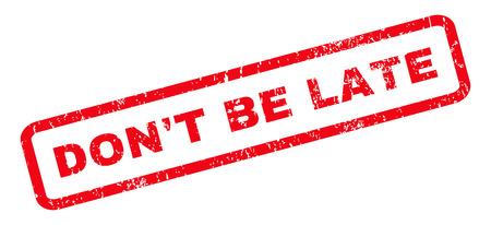 llegar tarde: No sea atrasado caucho texto de la marca sello sello. Etiqueta redondeada en el interior de forma rectangular con diseño de grunge y textura sucia. Inclinada del vector pegatina tinta roja sobre un fondo blanco. Vectores