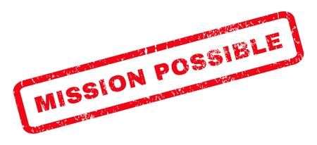 Misión posible texto sello de goma marca de agua del sello. Etiqueta dentro de forma rectangular redondeada con diseño grunge y textura sucia. Etiqueta inclinada de la tinta roja del vector en un fondo blanco. Ilustración de vector