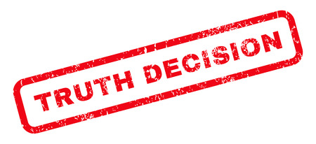 truth: Truth Decision text rubber seal stamp watermark. Caption inside rounded rectangular banner with grunge design and dust texture. Slanted vector red ink emblem on a white background. Illustration