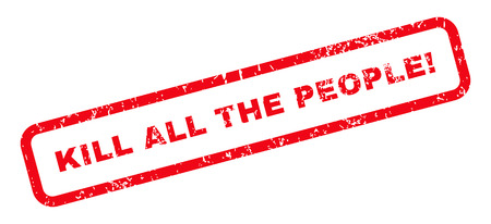 kill: Kill All The People! Text rubber seal stamp watermark. Caption inside rectangular banner with grunge design and unclean texture. Slanted vector red ink emblem on a white background.