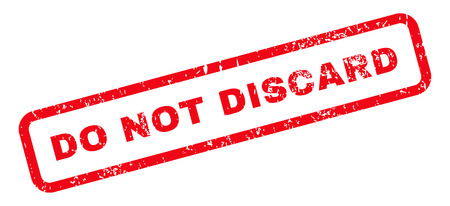 discard: Do Not Discard Text rubber seal stamp watermark. Caption inside rectangular shape with grunge design and dirty texture. Slanted glyph red ink sign on a white background. Stock Photo