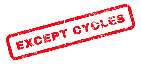cycles: Excepto Ciclos texto marca de agua sello de junta de goma. Leyenda en el interior de forma rectangular con diseño de grunge y textura sucia. glifo inclinada pegatina tinta roja sobre un fondo blanco.