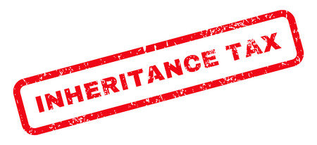 inheritance: Inheritance Tax Text rubber seal stamp watermark. Tag inside rectangular banner with grunge design and scratched texture. Slanted glyph red ink sign on a white background.