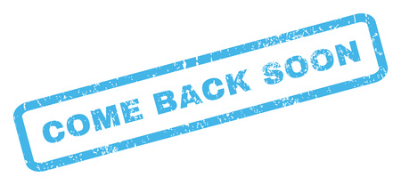 come back: Come Back Soon text rubber seal stamp watermark. Caption inside rectangular shape with grunge design and dirty texture. Inclined vector blue ink sign on a white background. Illustration