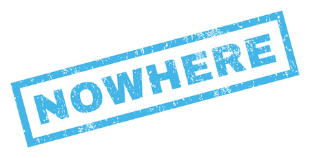 Nowhere text rubber seal stamp watermark. Caption inside rectangular banner with grunge design and unclean texture. Inclined vector blue ink emblem on a white background.