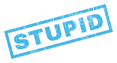 Stupid text rubber seal stamp watermark. Tag inside rectangular banner with grunge design and scratched texture. Inclined vector blue ink emblem on a white background.