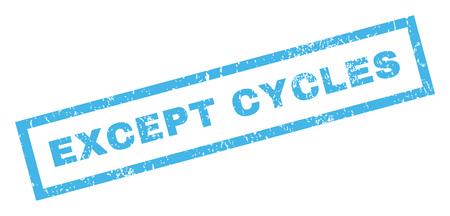 cycles: Excepto Ciclos de texto de agua sello de junta de goma. Leyenda en el interior de forma rectangular con diseño de grunge y textura impuro. glifo inclinada Azul etiqueta de tinta sobre un fondo blanco.