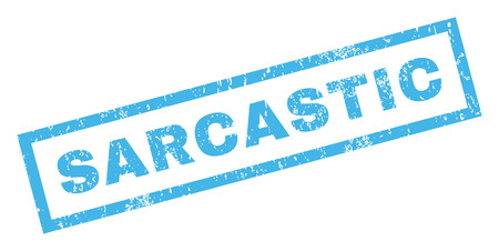Sarcastic text rubber seal stamp watermark. Caption inside rectangular shape with grunge design and dust texture. Inclined glyph blue ink sticker on a white background.