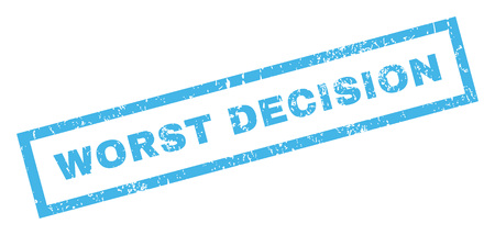worst: Worst Decision text rubber seal stamp watermark. Caption inside rectangular shape with grunge design and dust texture. Inclined glyph blue ink emblem on a white background.