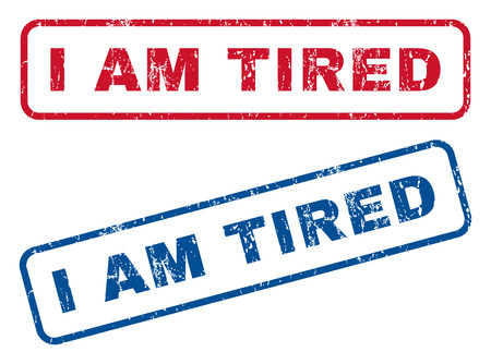 I Am Tired text rubber seal stamp watermarks. Vector style is blue and red ink caption inside rounded rectangular banner. Grunge design and dust texture. Blue and red signs.