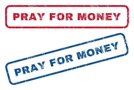Pray For Money text rubber seal stamp watermarks. Vector style is blue and red ink tag inside rounded rectangular shape. Grunge design and scratched texture. Blue and red signs.