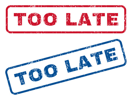 Too Late text rubber seal stamp watermarks. Vector style is blue and red ink caption inside rounded rectangular banner. Grunge design and unclean texture. Blue and red signs. Stock Illustratie