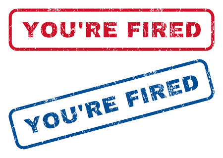 you are fired: YouRe Fired text rubber seal stamp watermarks. style is blue and red ink caption inside rounded rectangular shape. Grunge design and dust texture. Blue and red emblems.