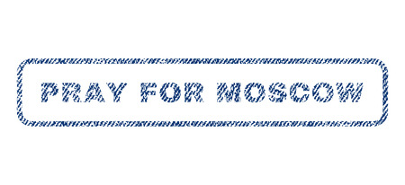 implore: Pray For Moscow text textile seal stamp watermark. Blue jeans fabric rasterized texture. Raster caption inside rounded rectangular banner. Rubber sticker with fiber textile structure. Stock Photo