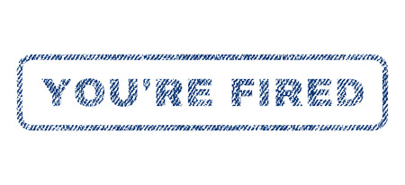 you are fired: YouRe Fired text textile seal stamp watermark. Blue jeans fabric vectorized texture. Vector tag inside rounded rectangular banner. Rubber sign with fiber textile structure.