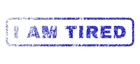 I Am Tired caption scratched seal stamp for watermarks. Blue Vector.