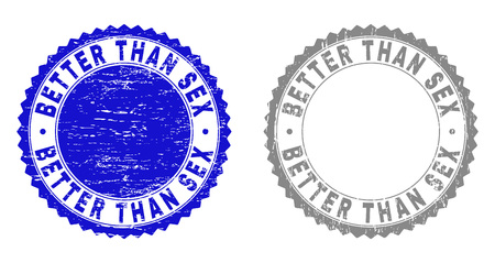 Grunge BETTER THAN SEX stamp seals isolated on a white background. Rosette seals with distress texture in blue and gray colors. Vector rubber watermark of BETTER THAN SEX tag inside round rosette.