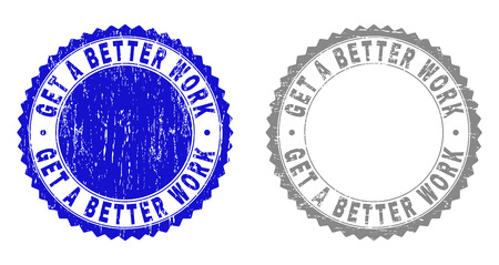 Grunge GET A BETTER WORK stamp seals isolated on a white background. Rosette seals with grunge texture in blue and gray colors.