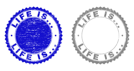 Grunge LIFE IS... watermarks isolated on a white background. Rosette seals with grunge texture in blue and grey colors. Vector rubber stamp imitation of LIFE IS... caption inside round rosette. Illustration