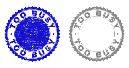 Grunge TOO BUSY stamp seals isolated on a white background. Rosette seals with grunge texture in blue and gray colors. Vector rubber stamp imitation of TOO BUSY title inside round rosette.