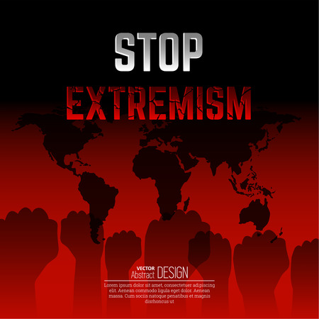 The vector illustration Feet extremism against the background of the world map. Extremism won't pass. The mankind is in danger. The people against the extremist organizations, bands. The fists raised up, expressing a protest.