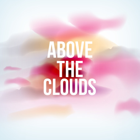 Above the Clouds Phrase on Colorful Clouds Background - Vector Illustration