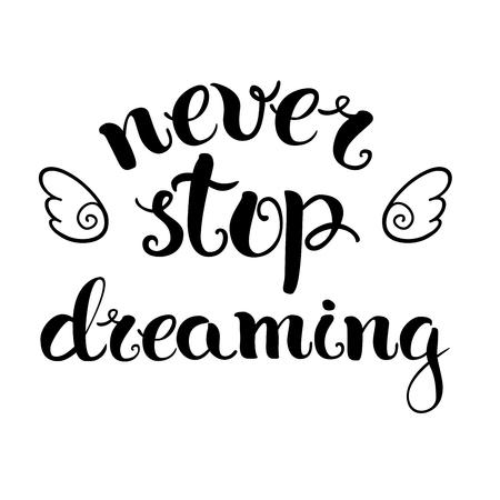 Nooit stoppen met dromen, hand belettering en met de hand getekende, vector illustratie. Voor inwijdingsfeest posters, wenskaarten, home decoratie.