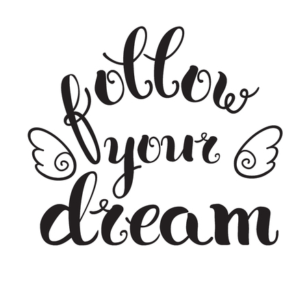 Calligraphic lettering of inspirational quote 'Follow your dream'  with wings
