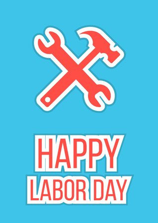 labour day: happy labor day with wrench and hammer. isolated on blue background. flat style poster design modern vector illustration
