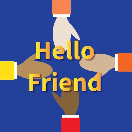 Different races friends hold out hands to each other. Four hands on a blue background. Text - Hello Friend. Flat vector illustration. Multiracial friendship symbol. Unity and teamwork concept.