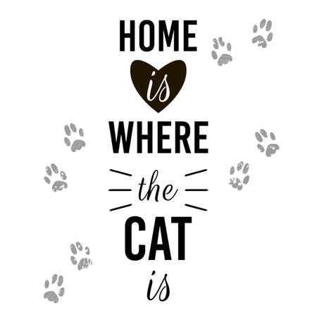 Home is where the cat is. Cats footprints grunge and mustache. Black and white slogan. Typography lettering. Feline quote for cat lovers. Monochrome flat design for banners, postcard, print, poster.