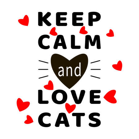 Keep Calm and Love Cats. Cat Quotes. Typography lettering. Feline quote. Black, white, red. Hearts and cat mustache. Motivational slogan. Flat design for postcard, print, poster. Vector illustration. Imagens - 150852501