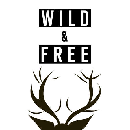 Wild and Free - calligraphic text. Black and white. Deer horns silhouette. Motivational Quote. Heart symbol. Typography flat design for card, t-shirt, banner, postcard, poster. Vector illustration. Ilustração
