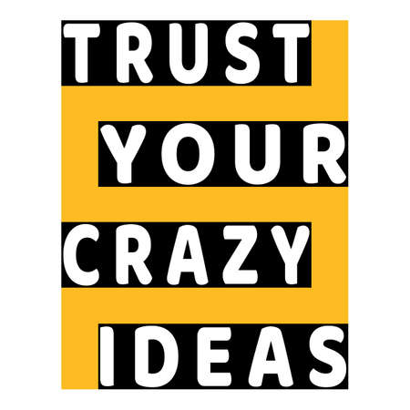 Trust your crazy ideas. Black, yellow and white. Motivation slogan. Typography lettering. Inspirational success concept. Lifestyle advice. Three color design for banner, card, print, poster, t-shirt. Ilustração