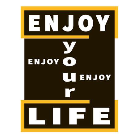 Enjoy your Life - vector inspiration graphic slogan. Black, yellow and white. Motivation quote. Typography lettering. Inspirational composition. Bright design for banner, card, print, poster, t-shirt.