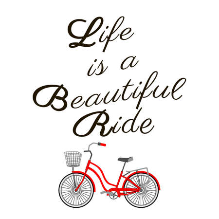 Life is a beautiful ride. Bicycle and inspirational lettering. Motivation Quote. Black and red on white background. Calligraphic text. Trendy graphic design print for poster, t-shirt, postcard, flyer.