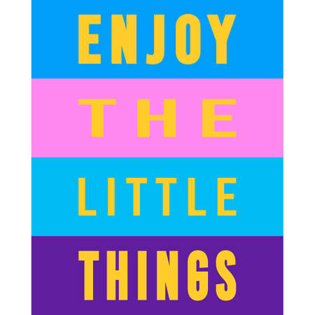 Enjoy the little things. Inspirational quote. Trendy graphic style. Motivation saying. Typography art. Calligraphic text. Lifestyle advice. Colorful design for banner, card, print, poster, t-shirt.