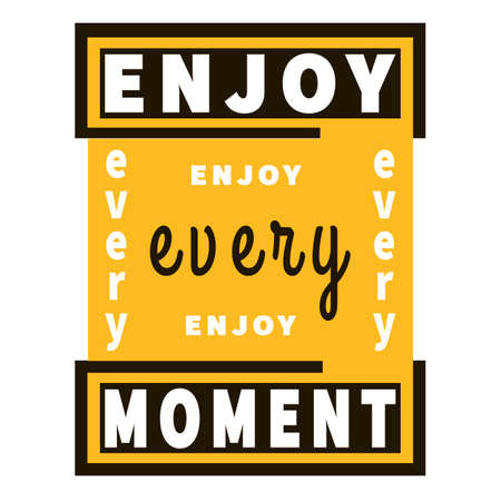 Enjoy every moment - inspiration slogan. Graphic vector wisdom. Black, yellow and white colors. Motivation quote. Typography lettering. Trendy optimistic phrase for banner, print, poster, t-shirt.