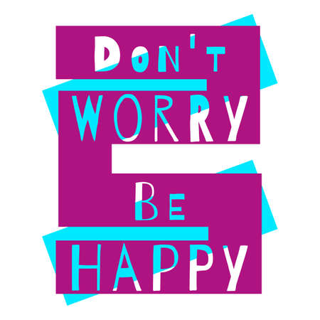 Don't worry be happy. Positive motivational quote. Modern lettering. Inspirational phrase. Typography art. Violet and aquamarine graphic composition. Trendy vector design for poster, t-shirt, postcard Ilustração