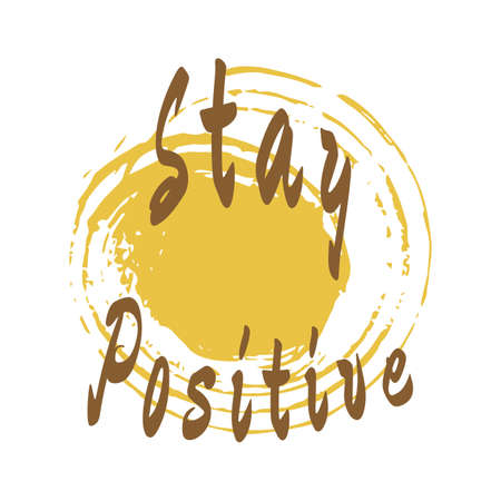 Stay positive. Inspirational lettering. Motivation Quote. Abstract yellow background. Calligraphic slogan. Design print for poster, t-shirt, postcard, flyer, ads logo. Vector illustration. Flat style.