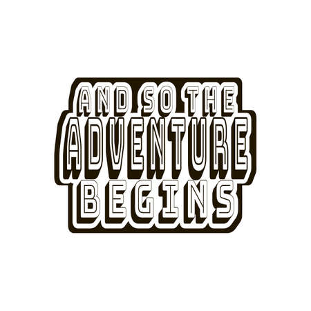And So The Adventure Begins. Stylish inspirational quote. Graphic style. Motivation saying. Black and white design for banner, card, print, poster. Typography art for bag, cup, flyer, sticker, badge.